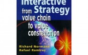 Designing Interactive Strategy from value chain to value constellation. Richard Normann and Rafael Ramirez